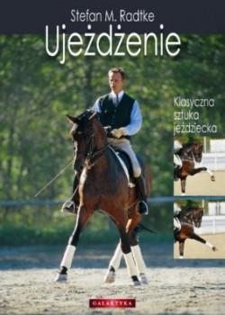 Ujeżdżenie. Klasyczna sztuka jeździecka – Stefan Radtke